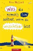 Cover-Bild zu Welford, Ross: Was du niemals tun solltest, wenn du unsichtbar bist (eBook)