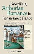 Cover-Bild zu Taylor, Jane H M: Rewriting Arthurian Romance in Renaissance France
