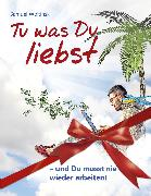 Cover-Bild zu Woitinski, Samuel: Tu was Du liebst - und Du musst nie wieder arbeiten! (eBook)