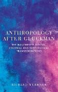 Cover-Bild zu Werbner, Richard: Anthropology after Gluckman (eBook)
