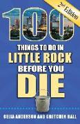 Cover-Bild zu Anderson, Celia: 100 Things to Do in Little Rock Before You Die, 2nd Edition