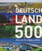 Cover-Bild zu Deutschland - 500 Orte, die Sie erleben sollten von Haafke, Udo