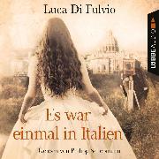 Cover-Bild zu Fulvio, Luca Di: Es war einmal in Italien (Gekürzt) (Audio Download)