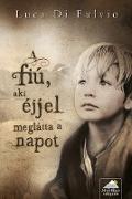 Cover-Bild zu Di Fulvio, Luca: A fiú, aki éjjel meglátta a napot (eBook)