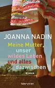 Cover-Bild zu Nadin, Joanna: Meine Mutter, unser wildes Leben und alles dazwischen