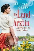 Cover-Bild zu Otten, Felicia: Die Landärztin - Aufbruch in ein neues Leben