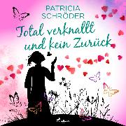 Cover-Bild zu Schröder, Patricia: Total verknallt und kein Zurück (Audio Download)