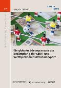 Cover-Bild zu Trunz, Mirjam: Ein globaler Lösungsansatz zur Bekämpfung der Spiel- und Wettspielmanipulation im Sport