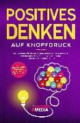 Cover-Bild zu Weidlich-Kolnhofer, Monika: Positives Denken auf Knopfdruck