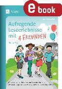 Cover-Bild zu Aufregende Leseerlebnisse mit 4 Freunden Kl. 3-4 (eBook) von Weber, Annette