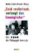 Cover-Bild zu Remisch, Olga (Beitr.): »Seid realistisch, verlangt das Unmögliche!« - Wie 1968 die Pädagogik bewegte (eBook)