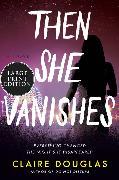 Cover-Bild zu Douglas, Claire: Then She Vanishes