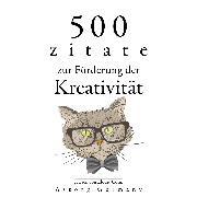 Cover-Bild zu 500 Zitate zur Förderung der Kreativität (Audio Download) von Shakespeare, William