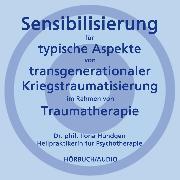 Cover-Bild zu Sensibilisierung für typische Aspekte von transgenerationaler Kriegstraumatisierung im Rahmen von Traumatherapie (Audio Download) von Hündgen, Dr. phil. Ilona