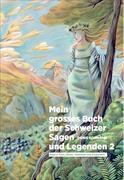 Cover-Bild zu Mein grosses Buch der Schweizer Sagen und Legenden 2 von Kormann, Denis
