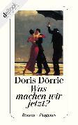 Cover-Bild zu Dörrie, Doris: Was machen wir jetzt? (eBook)