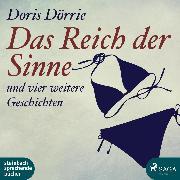 Cover-Bild zu Dörrie, Doris: Das Reich der Sinne - und vier weitere Geschichten (Ungekürzt) (Audio Download)