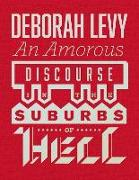 Cover-Bild zu Levy, Deborah: An Amorous Discourse In The Suburbs Of Hell