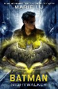 Cover-Bild zu Lu, Marie: Batman: Nightwalker (eBook)