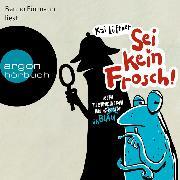 Cover-Bild zu Lüftner, Kai: Sei kein Frosch! - Ein Tierkrimi in Grün ... äh Blau (Ungekürzte Lesung mit Musik) (Audio Download)