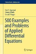 Cover-Bild zu 500 Examples and Problems of Applied Differential Equations (eBook) von Agarwal, Ravi P.