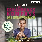 Cover-Bild zu Der Ernährungskompass - Das Hör-Kochbuch (Audio Download) von Kast, Bas