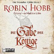Cover-Bild zu Die Gabe der Könige - Die Chronik der Weitseher 1 (Ungekürzt) (Audio Download) von Hobb, Robin