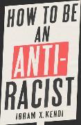 Cover-Bild zu How To Be an Antiracist von Kendi, Ibram X.