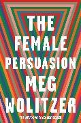 Cover-Bild zu The Female Persuasion (eBook) von Wolitzer, Meg