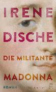 Cover-Bild zu Die militante Madonna (eBook) von Dische, Irene