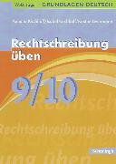 Cover-Bild zu 9./10. Schuljahr: Rechtschreibung üben - Grundlagen Deutsch, neue Rechtschreibung von Kirchhoff, Annette