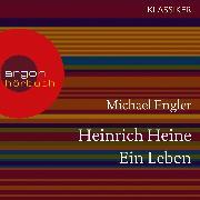 Cover-Bild zu Heinrich Heine - Ein Leben (Audio Download) von Engler, Michael