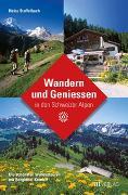 Cover-Bild zu Wandern und Geniessen in den Schweizer Alpen von Staffelbach, Heinz (Fotogr.)