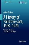 Cover-Bild zu A History of Palliative Care, 1500-1970 von Stolberg, Michael