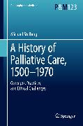 Cover-Bild zu A History of Palliative Care, 1500-1970 (eBook) von Stolberg, Michael
