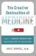Cover-Bild zu The Creative Destruction of Medicine (eBook) von Topol, Eric