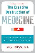 Cover-Bild zu The Creative Destruction of Medicine (Revised and Expanded Edition) von Topol, Eric