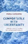 Cover-Bild zu Comfortable with Uncertainty (eBook) von Chodron, Pema