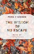 Cover-Bild zu The Wisdom of No Escape (eBook) von Chödrön, Pema