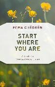 Cover-Bild zu Start Where You Are (eBook) von Chödrön, Pema