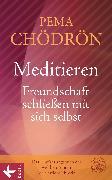 Cover-Bild zu Meditieren - Freundschaft schließen mit sich selbst (eBook) von Chödrön, Pema
