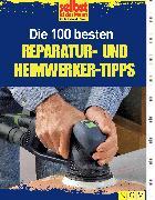 Cover-Bild zu Die 100 besten Reparatur- und Heimwerker-Tipps (eBook) von selbst ist der Mann. Das Do-it-yourself-Magazin (Hrsg.)