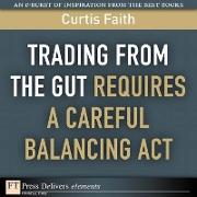 Cover-Bild zu Trading from the Gut Requires a Careful Balancing Act (eBook) von Faith, Curtis