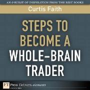 Cover-Bild zu Steps to Become a Whole-Brain Trader (eBook) von Faith, Curtis