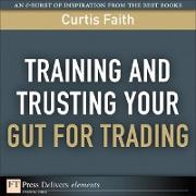 Cover-Bild zu Training and Trusting Your Gut for Trading (eBook) von Faith, Curtis
