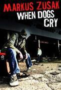 Cover-Bild zu When Dogs Cry von Zusak, Markus