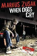 Cover-Bild zu When Dogs Cry (eBook) von Zusak, Markus