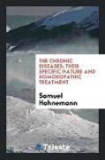 Cover-Bild zu The Chronic Diseases; Their Specific Nature and Homoeopathic Treatment von Hahnemann, Samuel