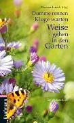 Cover-Bild zu Dumme rennen, Kluge warten, Weise gehen in den Garten von Fritsch, Marlene (Hrsg.)