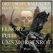 Cover-Bild zu Lenore fuhr ums Morgenrot - Deutsche Balladen des 18. und 19. Jahrhunderts (Ungekürzt) (Audio Download) von Bürger, Gottfried August